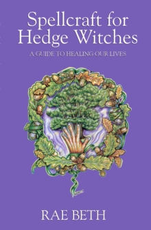 Spellcraft for Hedge Witches : A Guide to Healing Our Lives, Paperback Book