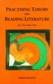 Practising Theory and Reading Literature : An Introduction, Paperback Book