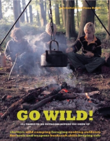 Go Wild! : 101 Things To Do Outdoors Before You Grow Up, Paperback Book