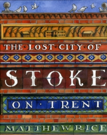 The The Lost City of Stoke-on-Trent, Hardback Book
