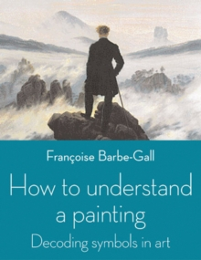 How to Understand a Painting : Decoding Symbols in Art, Paperback Book