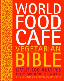 World Food Cafe Vegetarian Bible : Over 200 Recipes from Around the World, Hardback Book