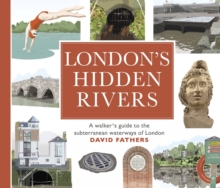 London's Hidden Rivers : A walker's guide to the subterranean waterways of London, Paperback / softback Book