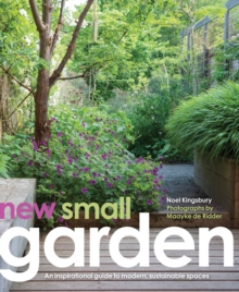 New Small Garden : Contemporary principles, planting and practice, Hardback Book