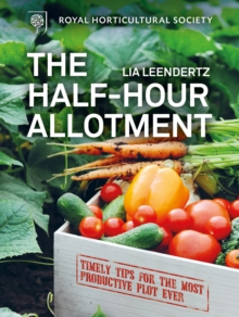 The RHS Half-Hour Allotment : Extraordinary Crops from Everyday Efforts, Hardback Book