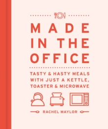 Made in the Office : Tasty And Hasty Meals With Just a Kettle, Toaster & Microwave, Hardback Book