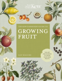 The Kew Gardener's Guide to Growing Fruit : The art and science to grow your own fruit, Hardback Book
