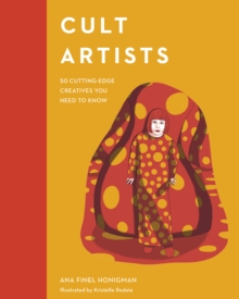 Cult Artists : 50 Cutting-Edge Creatives You Need to Know, Hardback Book