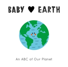 Baby Loves Earth : An ABC of Our Planet, Board book Book