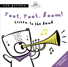 Toot, Toot, Boom! Listen To The Band : A Book with Sounds, Board book Book