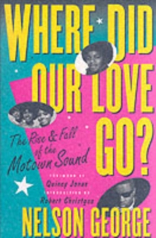 Where Did Our Love Go : The Rise and Fall of Tamla Motown, Paperback Book