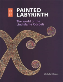 Painted Labyrinth : The World of the Lindisfarne Gospels, Paperback Book