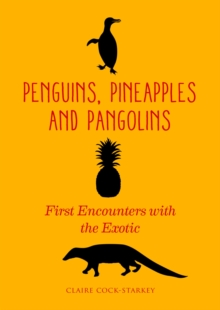 Penguins, Pineapples and Pangolins : First Encounters with the Exotic, Hardback Book