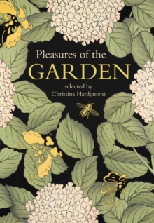 Pleasures of the Garden : A Literary Anthology, Hardback Book