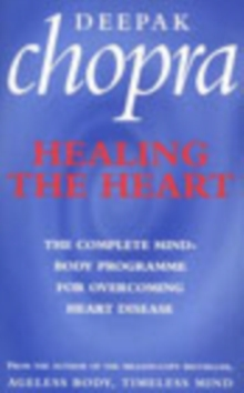 Healing The Heart : The Complete Mind-Body Programme for Overcoming Heart Disease, Paperback Book