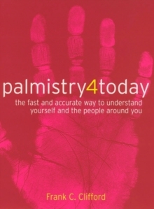 Palmistry 4 Today : The Fast and Accurate Way to Understand Yourself and the People Around You, Paperback Book
