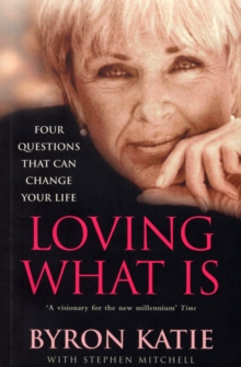 Loving What Is : How Four Questions Can Change Your Life, Paperback Book