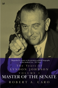Master of the Senate : The Years of Lyndon Johnson (Volume 3), Paperback Book