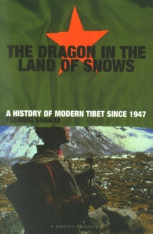 Dragon In The Land Of Snows : The History of Modern Tibet since 1947, Paperback Book