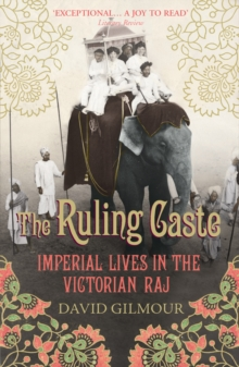 The Ruling Caste : Imperial Lives in the Victorian Raj, Paperback Book