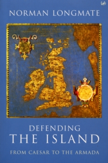 Defending The Island : From Caesar to the Armada, Paperback Book