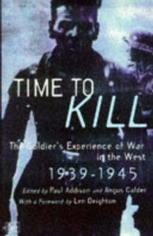 Time to Kill : Soldier's Experience of War in the West, 1939-45, Paperback Book