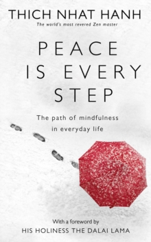 Peace Is Every Step : The Path of Mindfulness in Everyday Life, Paperback Book