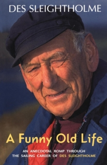A Funny Old Life : An Anecdotal Romp Through the Sailing Career of Des Sleightholme, Paperback Book