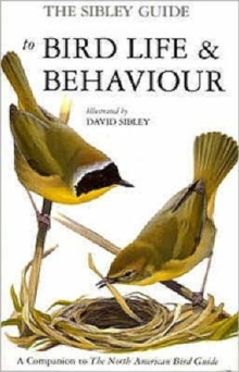 The Sibley Guide to Bird Life and Behaviour, Hardback Book