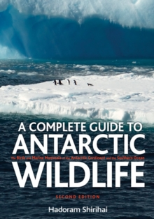 A Antarctic Wildlife : A Complete Guide to the Birds, Mammals and Natural History of the Antarctic, Hardback Book
