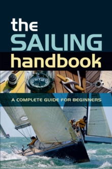 The Sailing Handbook : A Complete Guide for Beginners, Paperback / softback Book