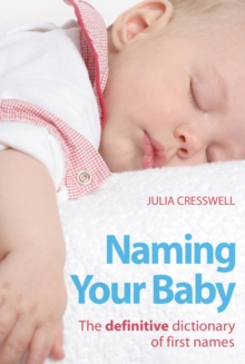 Naming Your Baby : The Definitive Dictionary of First Names, Paperback Book