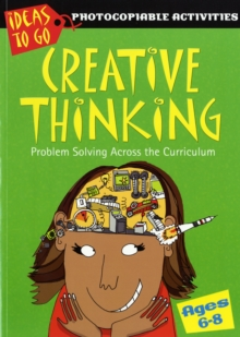 Creative Thinking Ages 6-8 : Problem Solving Across the Curriculum, Paperback / softback Book