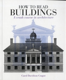 How to Read Buildings : A Crash Course in Architecture, Paperback Book