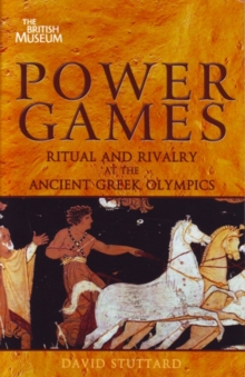 Power Games : Ritual and Rivalry at the Ancient Greek Olympics, Paperback Book