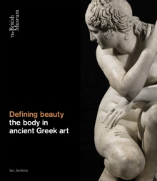 Defining Beauty: the Body in Ancient Greek Art : Art and Thought in Ancient Greece, Hardback Book