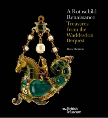 Rothschild Renaissance : The Waddesdon Bequest at the British Museum, Hardback Book