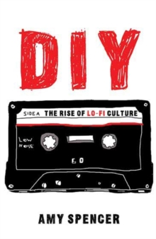 DIY : The Rise of Lo-fi Culture, Paperback Book