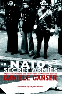 NATO's Secret Armies : Operation GLADIO and terrorism in Western Europe, Paperback Book