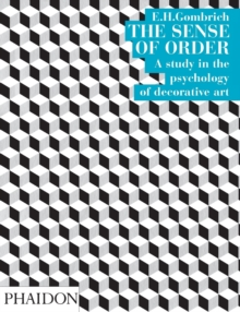The Sense of Order : A study in the psychology of decorative art, Paperback Book