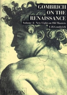 Gombrich on the Renaissance Volume IV : New Light on Old Masters, Paperback / softback Book