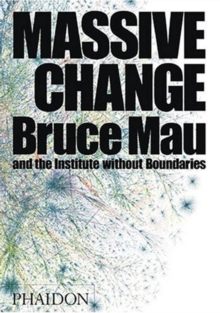 Massive Change : A Manifesto for the Future of Global Design, Hardback Book