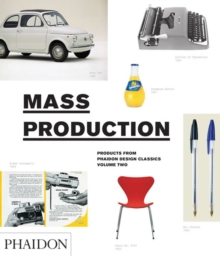 Mass Production : Products from Phaidon Design Classics, Hardback Book