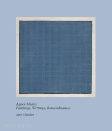 Agnes Martin : Paintings, Writings, Remembrances by Arne Glimcher, Hardback Book