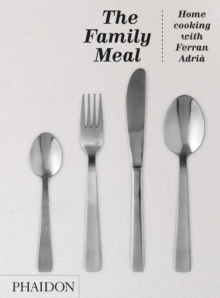 The Family Meal : Home cooking with Ferran Adria, Hardback Book
