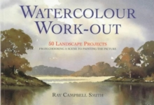 Watercolour Work-out : 50 Landscape Projects from Choosing a Scene to Painting the Picture, Paperback Book