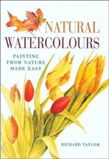 Natural Watercolours : Painting from Nature Made Easy, Paperback Book