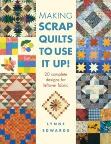 Making Scrap Quilts to Use it Up! : 20 Complete Designs for Leftover Fabric, Paperback Book