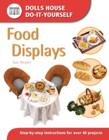 Food Displays : Step-by-step Instructions for More Than 40 Projects, Paperback Book