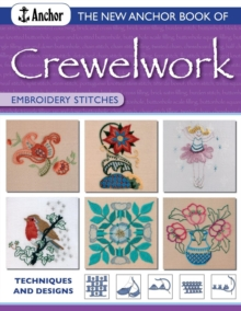 The New Anchor Book of Crewelwork Embroidery Stitches : Techniques and Designs, Paperback Book